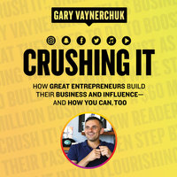 Crushing It! – How Great Entrepreneurs Build Their Business and Influence-and How You Can, Too - Gary Vaynerchuk