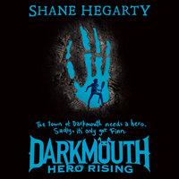 Darkmouth #4: Hero Rising - Shane Hegarty