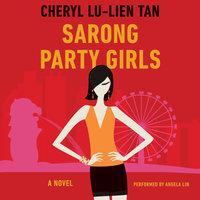 Sarong Party Girls: A Novel - Cheryl Lu-Lien Tan