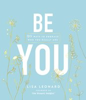 Be You: 20 Ways to Embrace Who You Really Are - Lisa Leonard