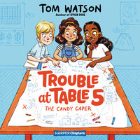 Trouble at Table 5 #1: The Candy Caper - Tom Watson