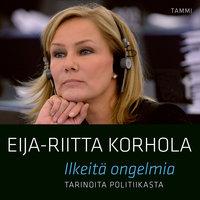 Ilkeitä ongelmia - Tarinoita politiikasta - Eija-Riitta Korhola
