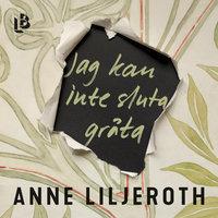 Jag kan inte sluta gråta - Anne Liljeroth