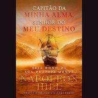 Capitão da minha alma, senhor do meu destino - Napoleon Hill