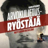 Arvokuljetusryöstäjä: Matti Sarenin mafiaelämä - Harri Nykänen