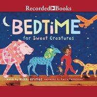 Bedtime for Sweet Creatures - Nikki Grimes