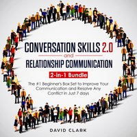 Conversation SKills 2.0 And Relationship Communication: 2-in-1 Bundle - The #1 Beginner's Guide to Improve Your Communication and Resolve Any Conflict in Just 7 days - David Clark