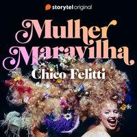 Mulher Maravilha - E01 - Chico Felitti
