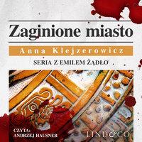 Zaginione miasto - Anna Klejzerowicz
