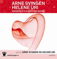 Sommeren vi kledde oss nakne - Helene Uri, Arne Svingen