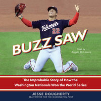 Buzz Saw: The Improbable Story of How the Washington Nationals Won the World Series - Jesse Dougherty