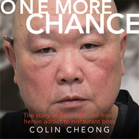 One More Chance: The story of Benny Se Teo from heroin addict to restaurant boss - Colin Cheong