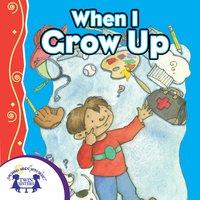 When I Grow Up - Kim Mitzo Thompson, Karen Mitzo Hilderbrand