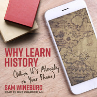 Why Learn History: (When It's Already on Your Phone) - Sam Wineburg
