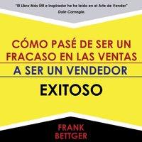 Como Triunfe en las Ventas - Frank Bettger