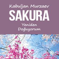 Sakura - Yeniden Doğuyorum - Kabuljan Murzaev