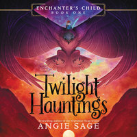 Enchanter's Child, Book One: Twilight Hauntings - Angie Sage