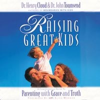 Raising Great Kids: A Comprehensive Guide to Parenting with Grace and Truth - John Townsend, Henry Cloud