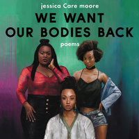 We Want Our Bodies Back: Poems - Jessica Care Moore