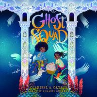 Ghost Squad - Claribel A. Ortega