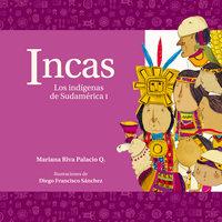 Incas. Los indígenas de Sudamérica I - Mariana Riva Palacio
