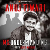 Ms. Understanding - Anuj Tiwari
