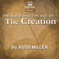 The Bible And The Age Of The Creation – Volume 1 - Russ Miller