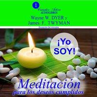 Yo soy. Meditación para los deseos cumplidos - Wayne W. Dyer