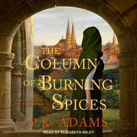 The Column of Burning Spices: A Novel of Germany's First Female Physician - P.K. Adams