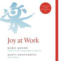 Joy at Work: Organizing Your Professional Life - Marie Kondo, Scott Sonenshein