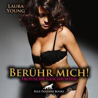 Berühr mich! Erotische Geschichten - Laura Young