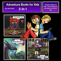 Adventure Books for Kids: Three Adventures and Stories for Kids in One (Children's Adventure Stories) - Jeff Child