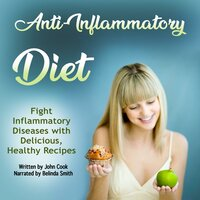 Anti-Inflammatory Diet: FightInflammatory Diseases with Delicious, Healthy Recipes - John Cook