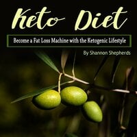 Keto Diet: Become a Fat Loss Machine with the Ketogenic Lifestyle - Shannon Shepherds