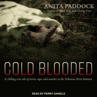 Cold Blooded: A chilling, true tale of terror, rape, and murder in the Arkansas River bottoms - Anita Paddock