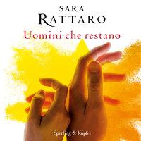 Uomini che restano - Sara Rattaro