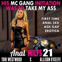 His MC Gang Initiation Was To Take My Ass : Anal MILFs 21 (First Time Anal Sex Age Gap Erotica) - Tori Westwood