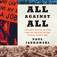 All Against All: The Long Winter of 1933 and the Origins of the Second World War - Paul Jankowski