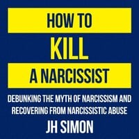 How To Kill A Narcissist - J.H. Simon