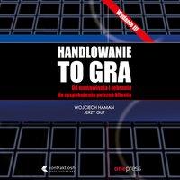 Handlowanie to gra - Wojciech Haman, Jerzy Gut