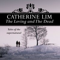 The Loving and the Dead - Catherine Lim