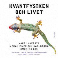 Kvantfysiken och livet : Våra innersta mekanismer och världarna omkring oss - Tomas Lindblad