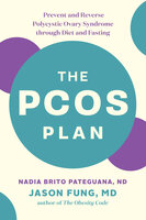 The PCOS Plan: Prevent and Reverse Polycystic Ovary Syndrome through Diet and Fasting - Jason Fung, Nadia Brito Pateguana