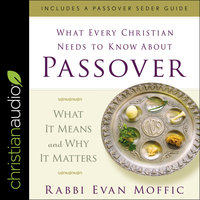 What Every Christian Needs to Know About Passover: What It Means and Why It Matters - Evan Moffic