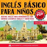 Inglés Básico Para Niños Volumen II - Authentic Language Books