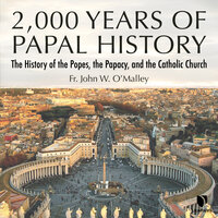 2,000 Years of Papal History: The History of the Popes, the Pacacy, and the Catholic Church - John W. O'Malley