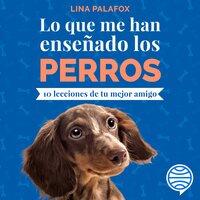 Lo que me han enseñado los perros - Lina Palafox