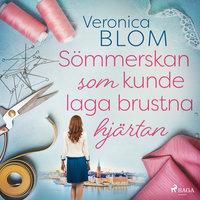 Sömmerskan som kunde laga brustna hjärtan - Veronica Blom