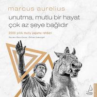 Unutma Mutlu Bir Hayat Çok Az Şeye Bağlıdır - Marcus Aurelius - Marcus Aurelius, Özlem Esmergül