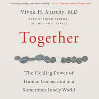 Together: The Healing Power of Human Connection in a Sometimes Lonely World - Vivek H. Murthy